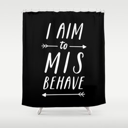 I Aim To Misbehave Blck Shower Curtain