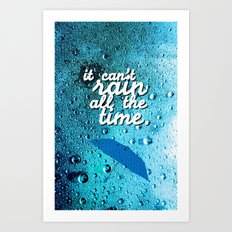 IT CAN'T RAIN ALL THE TIME - Cover for IPhone - Art Print
