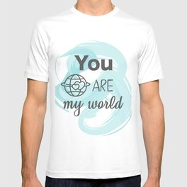 You are my world T-shirt