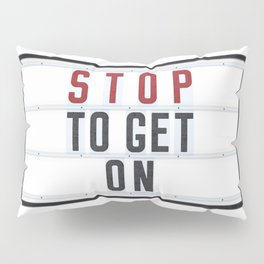 STOP to get ON - Typo Pillow Sham