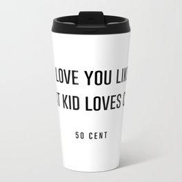I love you like a fat kid loves cake Metal Travel Mug