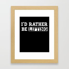 I'd rather be lifting fitness clever quotes funny t-shirt Framed Art Print