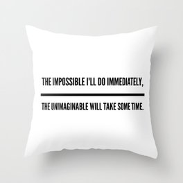The Impossible I'll Do Immediately, The Unimaginable Will Take Some Time Throw Pillow