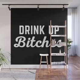 Drink Up Bitches Funny Quote Wall Mural