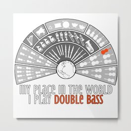 My place in the world: I play double bass Metal Print
