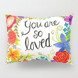 You are so loved Pillow Sham