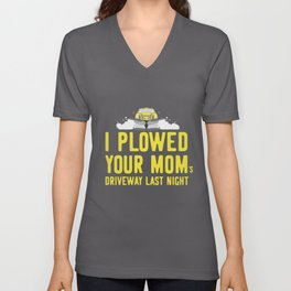 I Plowed Your Mom's Driveway Last Night Plow Truck Driver Unisex V-Neck