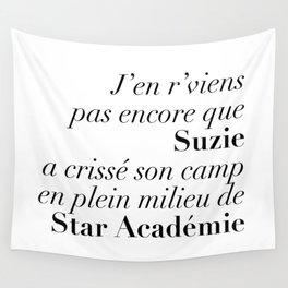 J'en r'viens pas encore que Suzie a crissé son camp en plein milieu de Star Académie Wall Tapestry