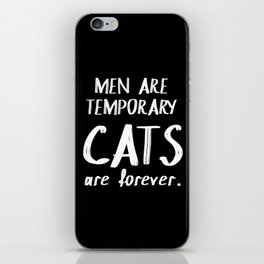 Men are temporary Cats are forever iPhone Skin
