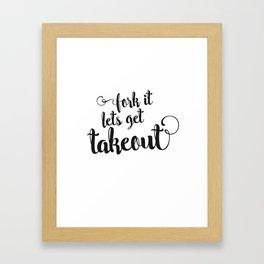 Fork it - let's get takeout! Framed Art Print