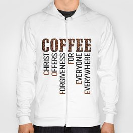 Coffee - Christ offers Forgiveness for everyone everywhere Hoody