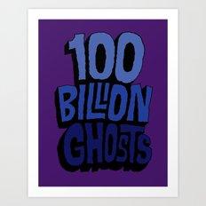 100 Billion Ghosts Art Print