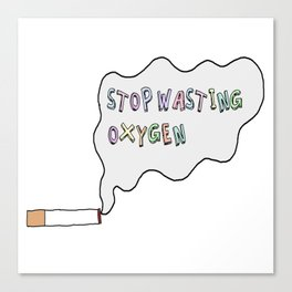 Stop Wasting Oxygen Canvas Print