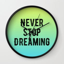 Inspirational - Never Stop Dreaming Wall Clock