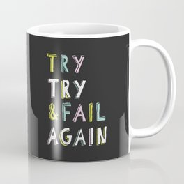 Try & Fail, Try Again Coffee Mug
