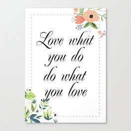 Love what you do do what you love Quote with flowers Canvas Print
