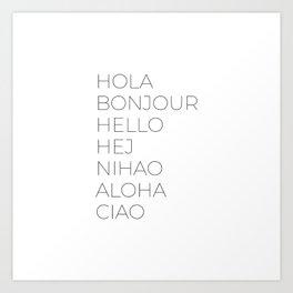 Hola Bonjour Hello Hej Nihao Aloha Ciao Art Print