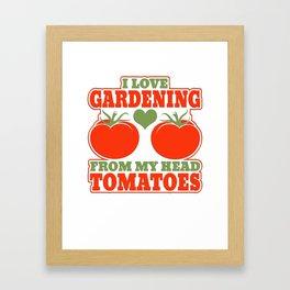 I Love Gardening From My Head Tomatoes Framed Art Print