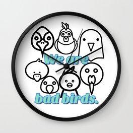 We are bad birds. Wall Clock