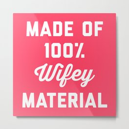 100% Wifey Material Funny Quote Metal Print