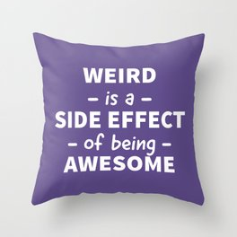 Weird is a Side Effect of Being Awesome (Ultra Violet) Throw Pillow