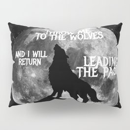 Throw me to the Wolves and i will return Leading the Pack Pillow Sham