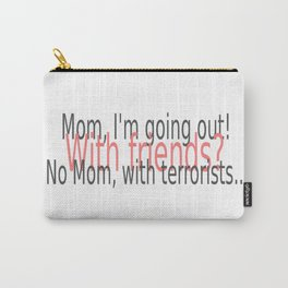 Mom, I'm going out! Carry-All Pouch