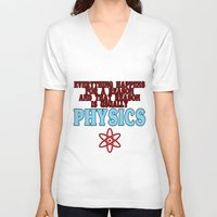 physics V-neck T-shirts featuring Everything happens for a reason and that reason is usually physics by rita rose