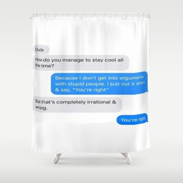 You're Right Shower Curtain