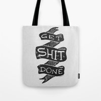 get shit done Tote Bags featuring Get Shit Done by Robin Ewers