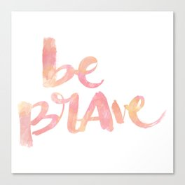 Be Brave: watercolored Canvas Print