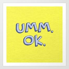 Umm OK Art Print