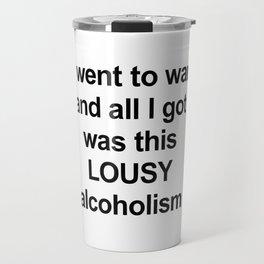 I went to war...alcoholism Travel Mug