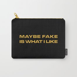Maybe Fake Is What I Like Carry-All Pouch