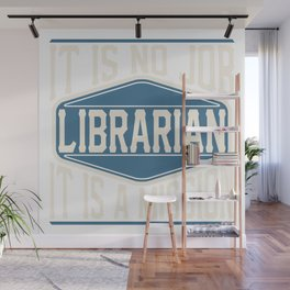 Librarian  - It Is No Job, It Is A Mission Wall Mural