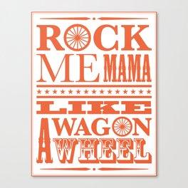 Rock Me Mama Like A Wagon Wheel Canvas Print