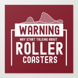 May Start Talking About Roller Coasters II - Adrenaline Junkie Gift Canvas Print