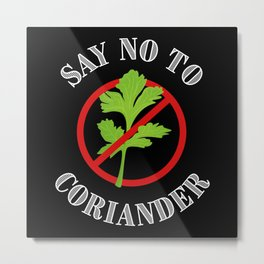 Say No to Coriander Funny Gift for Wife Metal Print