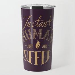 Instant Human Just Add Coffee Travel Mug