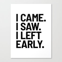 I Came I Saw I Left Early Canvas Print