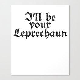 I'll be your Leprechaun - Vintage Look Retro Style Canvas Print