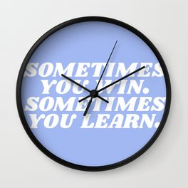 sometimes you win sometimes you learn Wall Clock