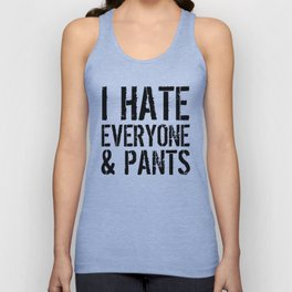 I Hate Everyone and Pants Unisex Tank Top