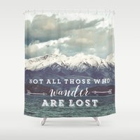 not all those who wander are lost Shower Curtains featuring Not all those who wander are lost by SmallDeskBigIdeas
