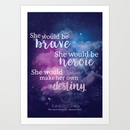 The Lunar Chronicles - She Would Be Brave quote Art Print