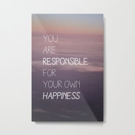 you are responsible for your own happiness Metal Print