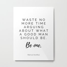 Waste no more time, Stoic Quote, Marcus Aurelius Metal Print