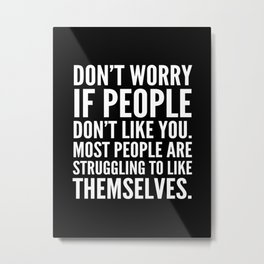 Don't Worry If People Don't Like You (Black) Metal Print