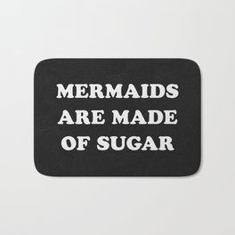 Mermaids Are Made of Sugar Bath Mat