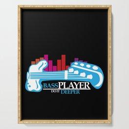 Bass Player Do It Deeper Guitarist  Serving Tray
